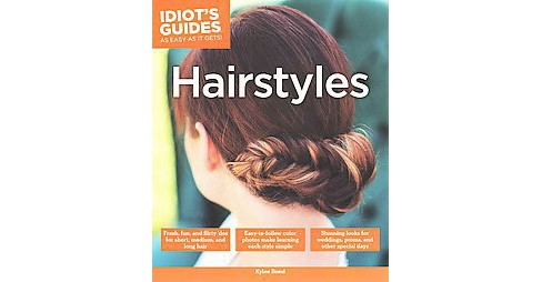 Idiot's Guides Hairstyles (Paperback) (Kylee Bond) - image 1 of 1