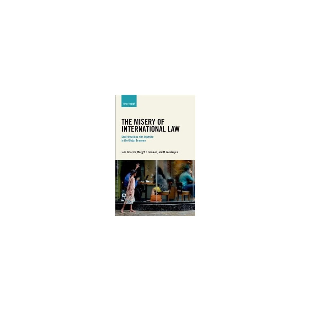 Misery of International Law : Confrontations with Injustice in the Global Economy - (Hardcover)