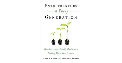 Entrepreneurs in Every Generation : How Successful Family Businesses Develop Their Next Leaders - image 1 of 1