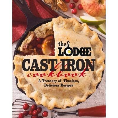 The Lodge Cast Iron Cookbook - (Paperback)
