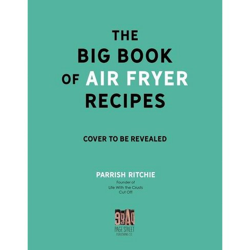 The Big Book of Air Fryer Recipes - by  Parrish Ritchie (Paperback) - image 1 of 1