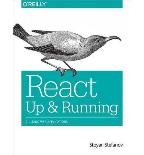 React : Up & Running: Building Web Applications (Paperback) (Stoyan Stefanov) - image 1 of 1