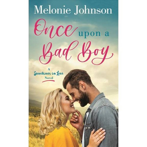 Once upon a Bad Boy : A Sometimes in Love Novel -  by Melonie Johnson (Paperback) - image 1 of 1