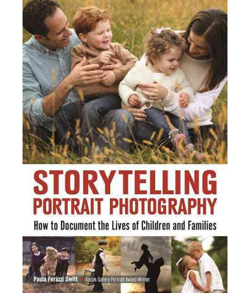 Storytelling Portrait Photography : How to Document the Lives of Children and Families (Paperback) - image 1 of 1