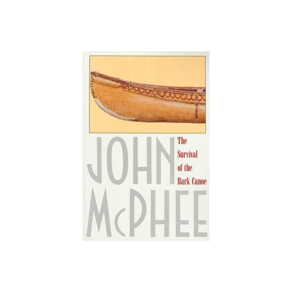 The Survival Of The Bark Canoe By John Mcphee Paperback