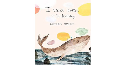 I Wasn´t Invited to the Birthday (Hardcover) (Susanna Isern) - image 1 of 1