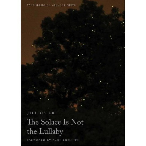 The Solace Is Not the Lullaby, Volume 114 - (Yale Younger Poets) by  Jill Osier (Paperback) - image 1 of 1