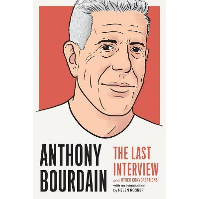 Anthony Bourdain: The Last Interview - (Paperback)