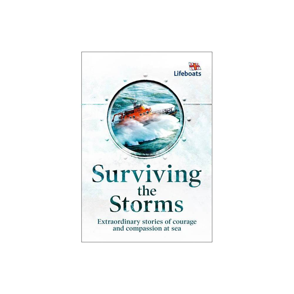 Surviving The Storms Extraordinary Stories Of Courage And Compassion At Sea Hardcover