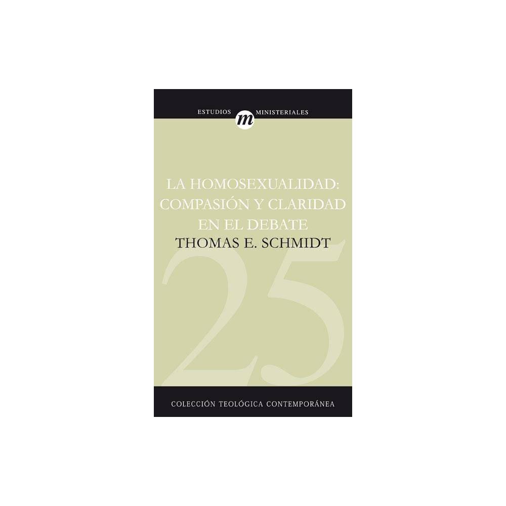 La Homosexualidad Compasi N Y Claridad En El Debate Coleccion Teologica Contemporanea Estudios Ministeriales By Thomas Schmidt Paperback
