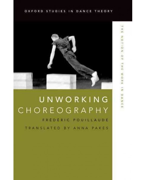 Unworking Choreography : The Notion of the Work in Dance (Hardcover) (Frederic Pouillaude) - image 1 of 1