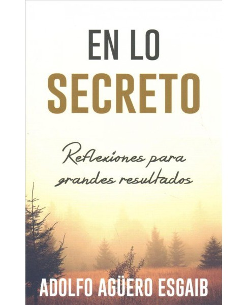 En Lo Secreto/ In the Secret Place : Reflexiones Para Grandes Resultados/ Reflections for Great Results  - image 1 of 1