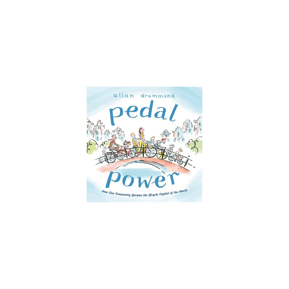 Pedal Power : How One Community Became the Bicycle Capital of the World - by Allan Drummond (School And
