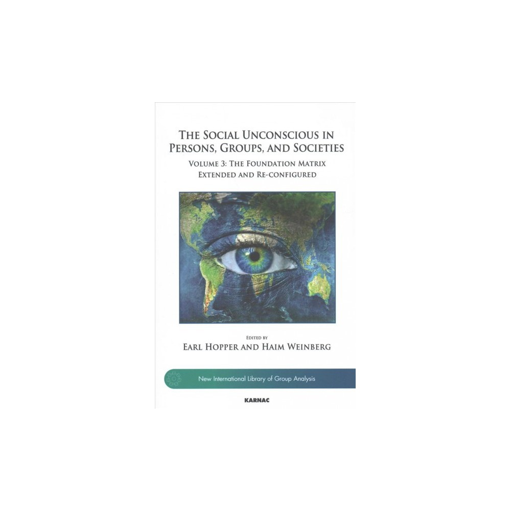 Social Unconscious in Persons, Groups, and Societies : The Foundation Matrix Extended and Re-configured