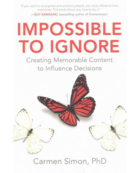 Impossible to Ignore : Creating Memorable Content to Influence Decisions (Hardcover) (Ph.D. Carmen - image 1 of 1