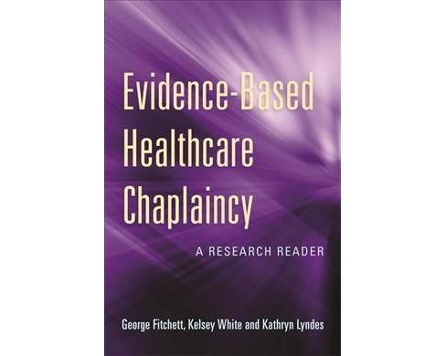 Evidence-based Healthcare Chaplaincy : A Research Reader -  (Paperback) - image 1 of 1