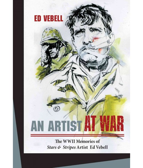 Artist at War : The WWII Memories of Stars & Stripes Artist Ed Vebell (Hardcover) - image 1 of 1