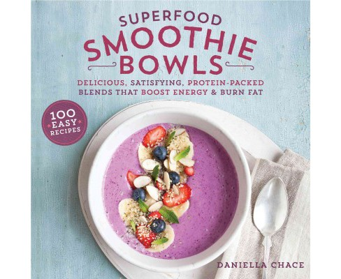 Superfood Smoothie Bowls : Delicious, Satisfying, Protein-Packed Blends That Boost Energy and Burn Fat - image 1 of 1