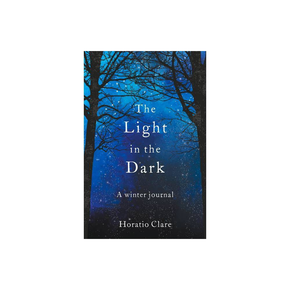 The Light In The Dark By Horatio Clare Paperback