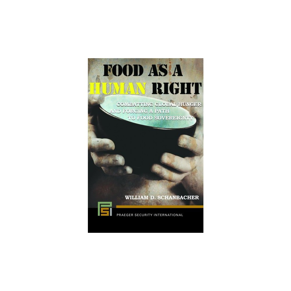 Food As a Human Right : Combatting Global Hunger and Forging a Path to Food Sovereignty - (Hardcover)