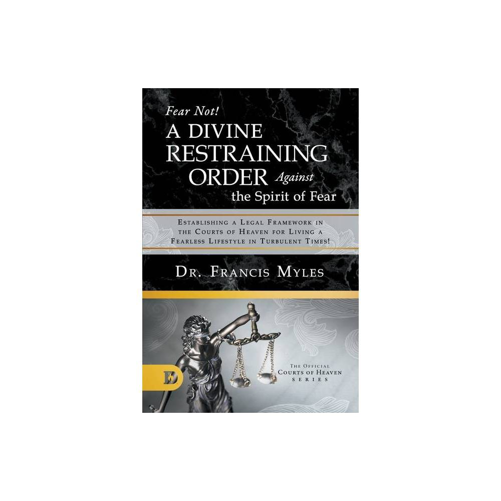 Fear Not A Divine Restraining Order Against The Spirit Of Fear By Francis Myles Paperback