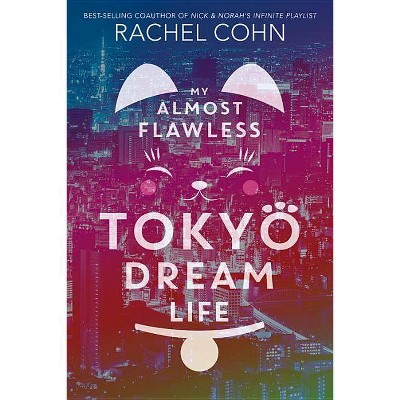 My Almost Flawless Tokyo Dream Life - by Rachel Cohn (Hardcover)