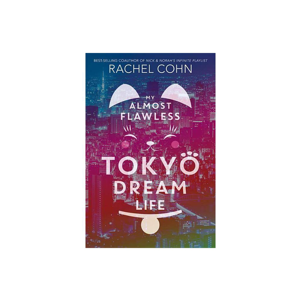 My Almost Flawless Tokyo Dream Life By Rachel Cohn Hardcover