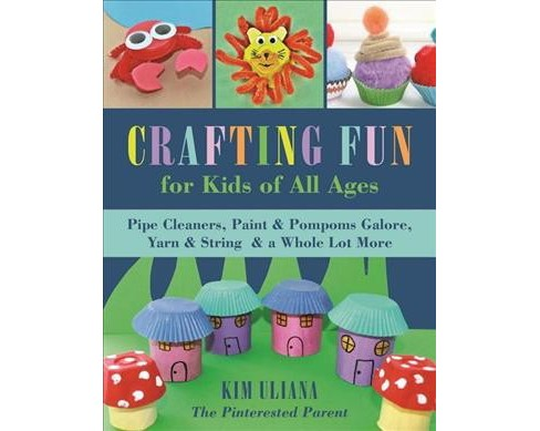 Crafting Fun for Kids of All Ages : Pipe Cleaners, Paint & Pom-Poms Galore, Yarn & String & a Whole Lot - image 1 of 1