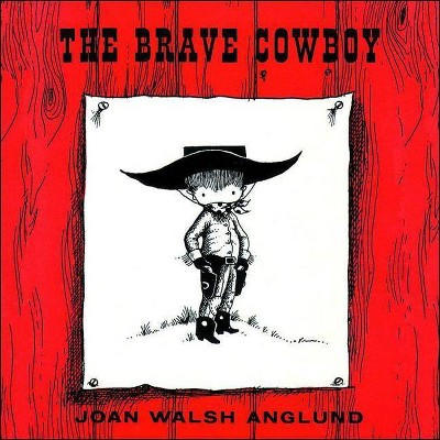 The Brave Cowboy - by  Joan Walsh Anglund (Hardcover)