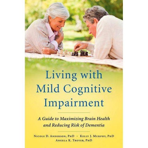 Living with Mild Cognitive Impairment - by  Nicole D Anderson & Kelly J Murphy & Angela K Troyer - image 1 of 1