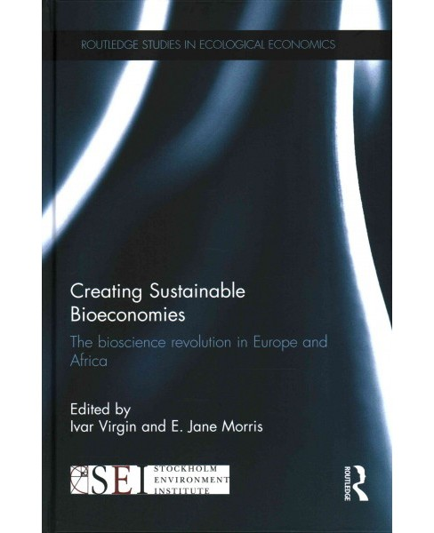 Creating Sustainable Bioeconomies : The Bioscience Revolution in Europe and Africa (Hardcover) - image 1 of 1