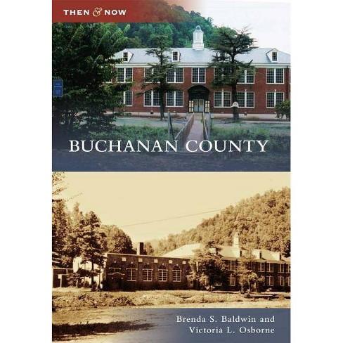 Buchanan County - (Then & Now (Arcadia)) by  Brenda S Baldwin & Victoria L Osborne (Paperback) - image 1 of 1