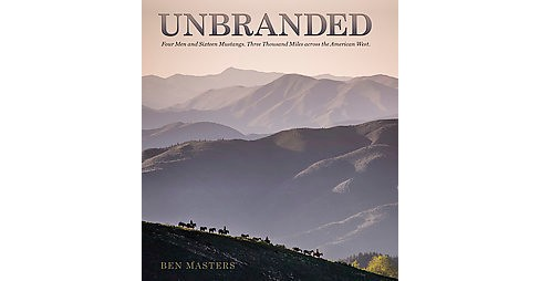 Unbranded : Four Men and Sixteen Mustangs, Three Thousand Miles Across the America West (Paperback) (Ben - image 1 of 1