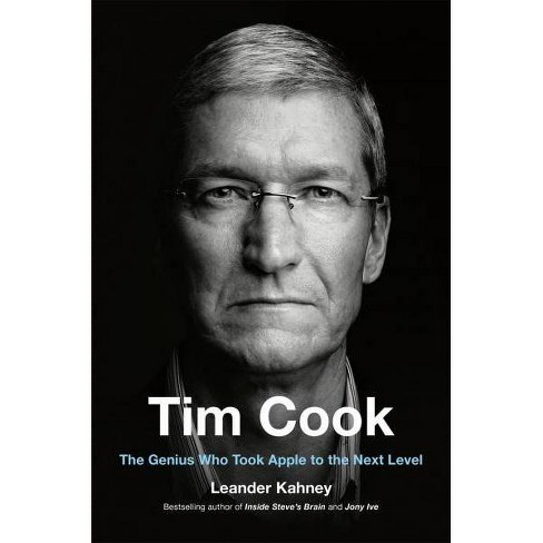 Tim Cook : The Genius Who Took Apple to the Next Level -  by Leander Kahney (Hardcover) - image 1 of 1
