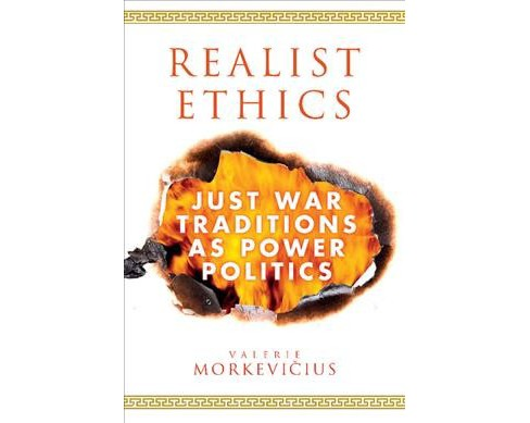 Realist Ethics : Just War Traditions As Power Politics -  by Valerie Morkeviu00e4u008dius (Paperback) - image 1 of 1