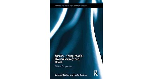 Families, Young People, Physical Activity and Health : Critical Perspectives (Hardcover) - image 1 of 1