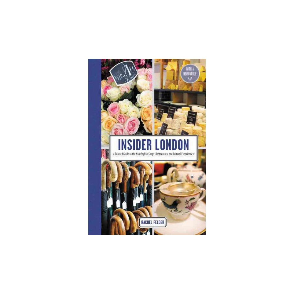 Insider London : A Curated Guide to the Most Stylish Shops, Restaurants, and Cultural Experiences