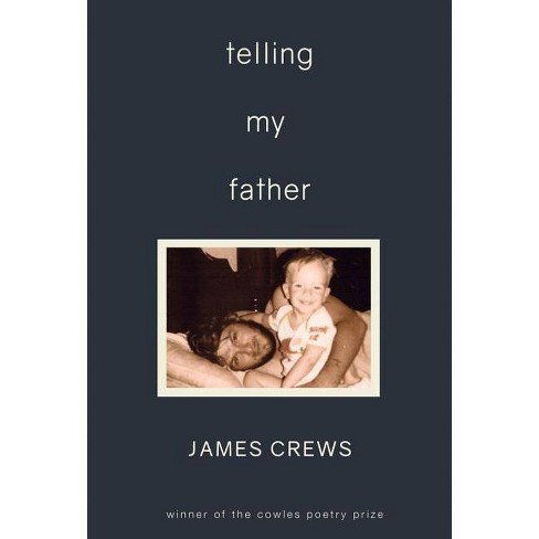 Telling My Father - (Cowles Poetry Prize Winner) by  James Crews (Paperback) - image 1 of 1