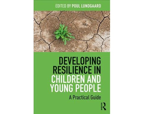 Developing Resilience in Children and Young People : A Practical Guide -  (Paperback) - image 1 of 1