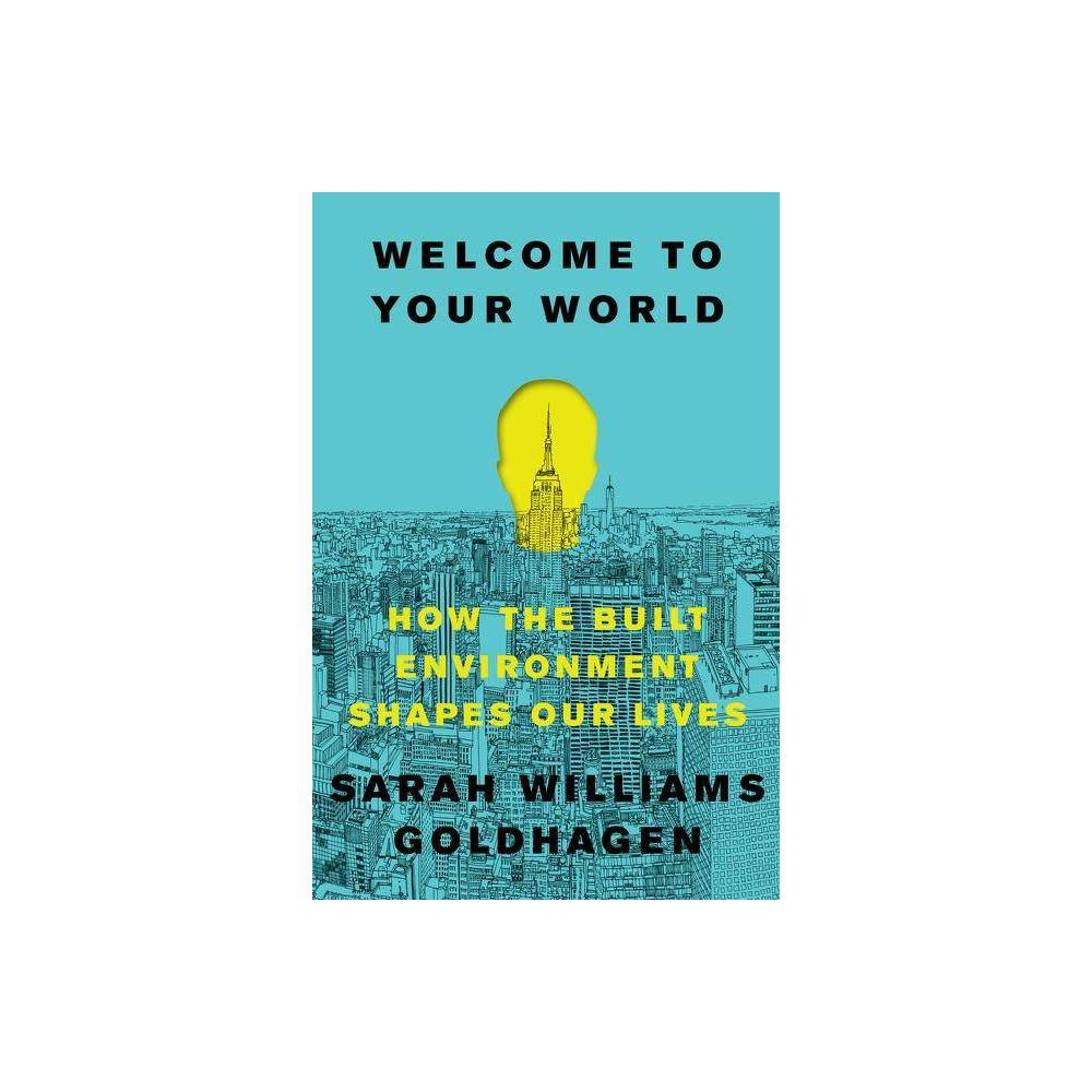 ISBN 9780061957802 product image for Welcome to Your World : How the Built Environment Shapes Our Lives (Hardcover) ( | upcitemdb.com