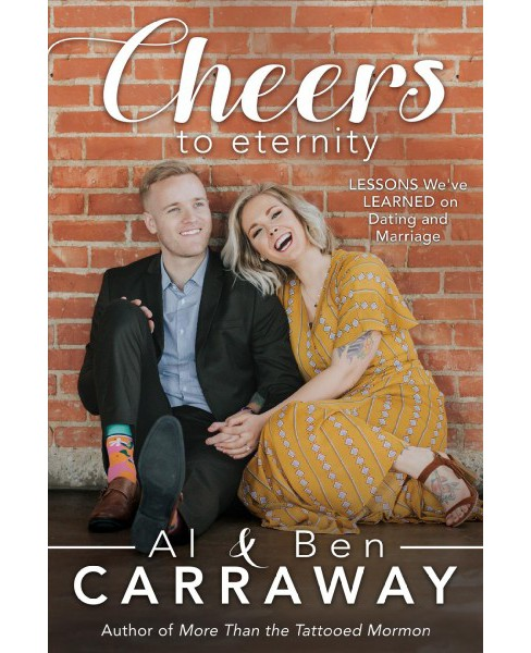 Cheers to Eternity : Lessons We've Learned on Dating and Marriage (Paperback) (Al Carraway & Ben - image 1 of 1
