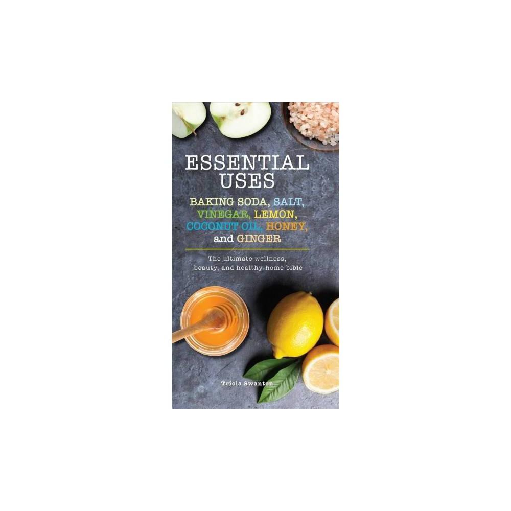 Essential Uses - Baking Soda, Salt, Vinegar, Lemon, Coconut Oil, Honey, and Ginger : The Ultimate