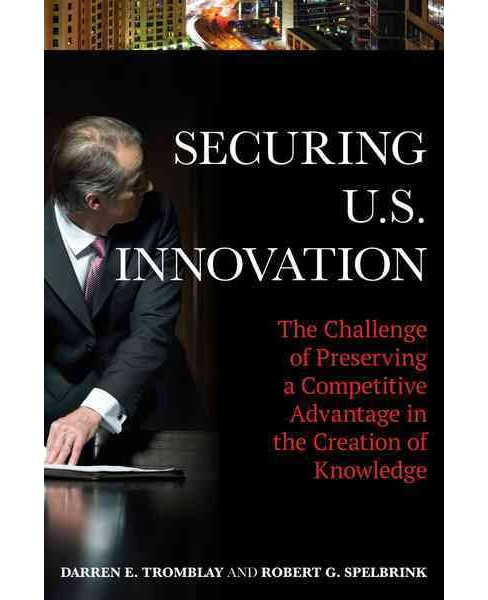 Securing U.S. Innovation : The Challenge of Preserving a Competitive Advantage in the Creation of - image 1 of 1