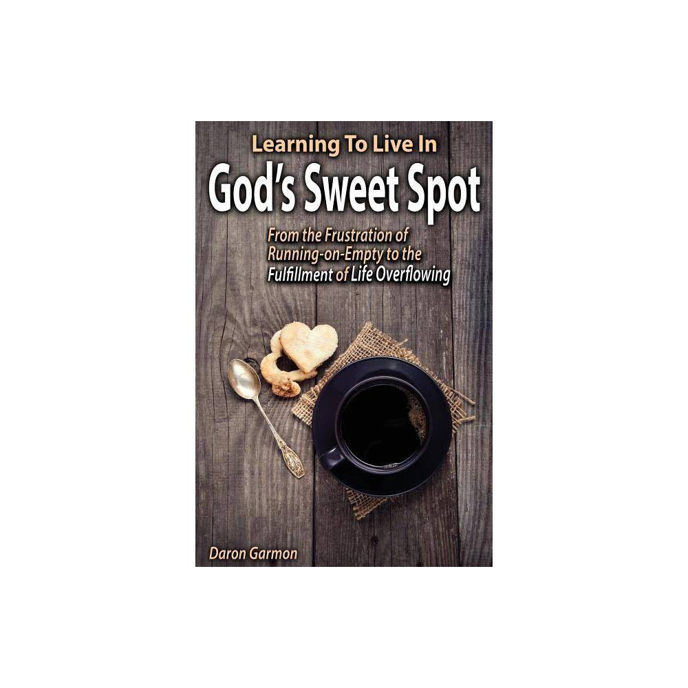 Learning to Live in God's Sweet Spot - by Daron Garmon (Paperback) Learning to Live in God's Sweet Spot - by Daron Garmon (Paperback)