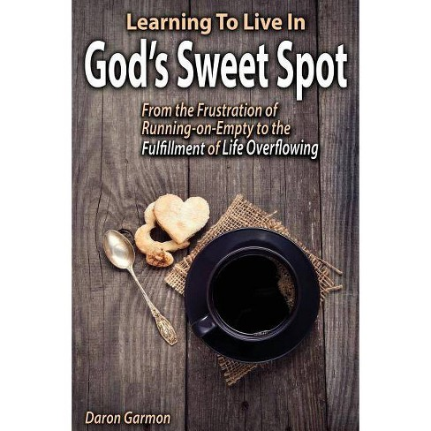 Learning to Live in God's Sweet Spot - by  Daron Garmon (Paperback) - image 1 of 1