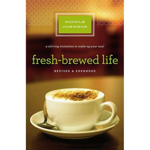 Fresh-Brewed Life Revised and Updated - by  Nicole Johnson (Paperback) - image 1 of 1