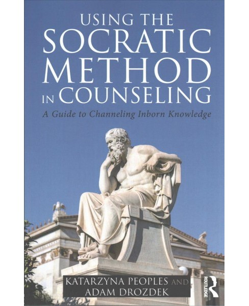 Using the Socratic Method in Counseling : A Guide to Channeling Inborn Knowledge -  (Paperback) - image 1 of 1