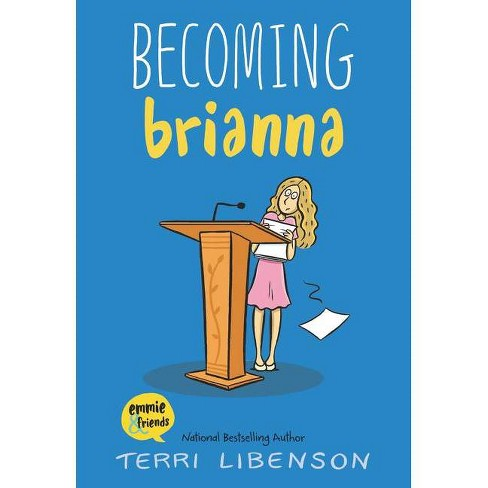 Becoming Brianna - (Emmie & Friends) By Terri Libenson (Hardcover) : Target