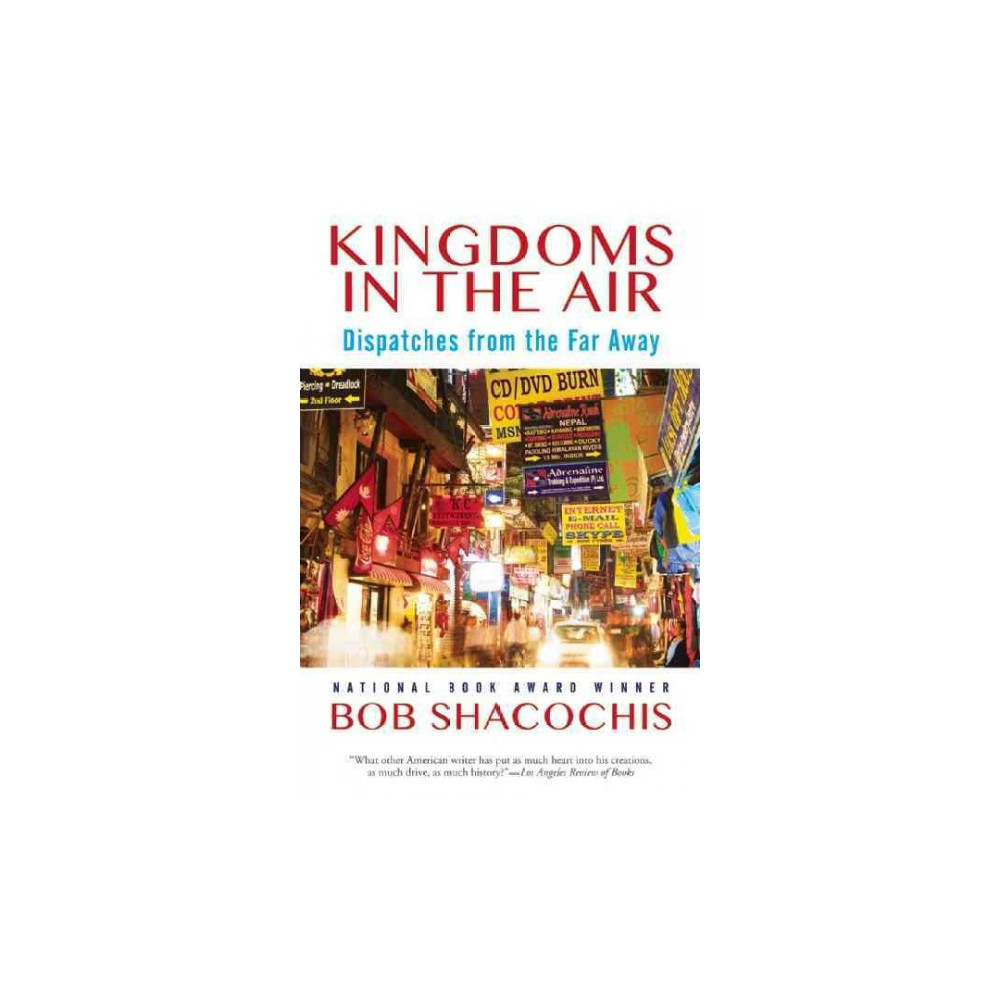 Kingdoms in the Air : Dispatches from the Far Away (Hardcover) (Bob Shacochis)