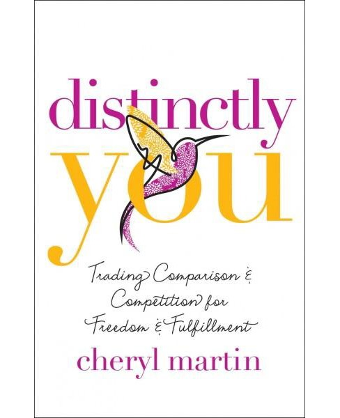 Distinctly You : Trading Comparison and Competition for Freedom and Fulfillment (Paperback) (Cheryl - image 1 of 1